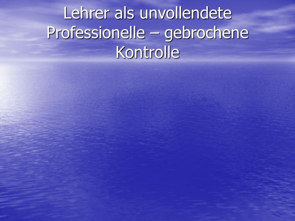 Lehrer als unvollendete Professionelle – gebrochene Kontrolle