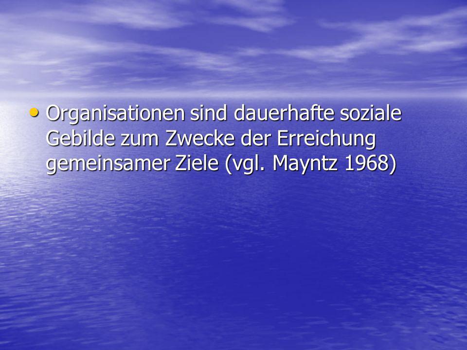 Organisationen sind dauerhafte soziale Gebilde zum Zwecke der Erreichung gemeinsamer Ziele (vgl. Mayntz 1968) Organisationen sind dauerhafte soziale G