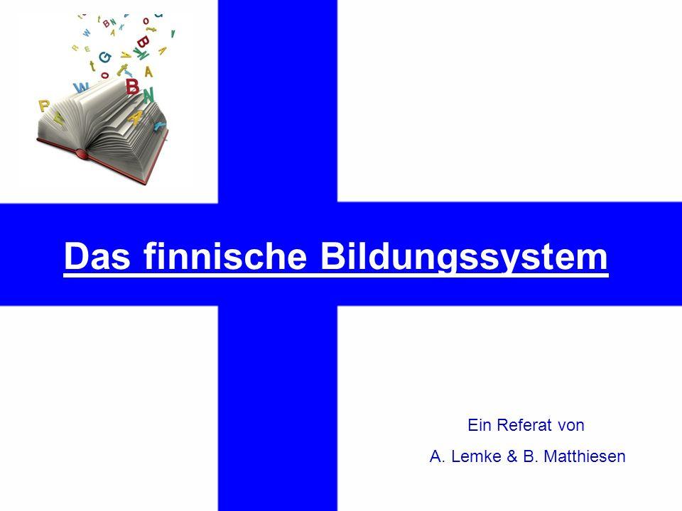 Das finnische Bildungssystem Ein Referat von A. Lemke & B. Matthiesen