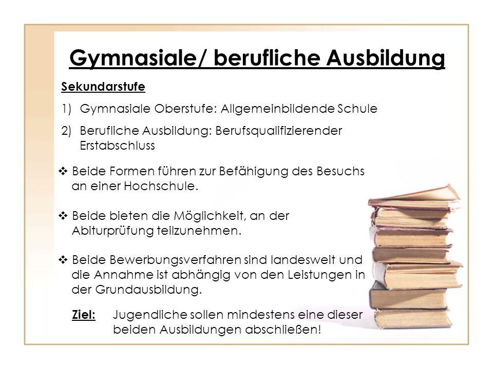 Gymnasiale/ berufliche Ausbildung Sekundarstufe 1)Gymnasiale Oberstufe: Allgemeinbildende Schule 2)Berufliche Ausbildung: Berufsqualifizierender Ersta