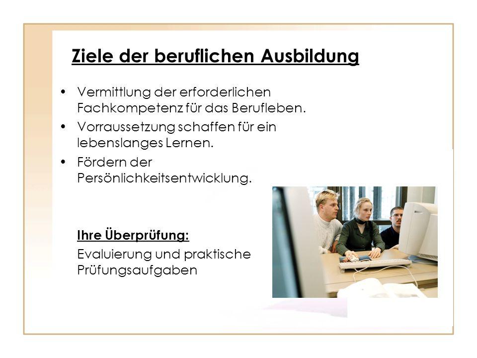 Ziele der beruflichen Ausbildung Vermittlung der erforderlichen Fachkompetenz für das Berufleben. Vorraussetzung schaffen für ein lebenslanges Lernen.