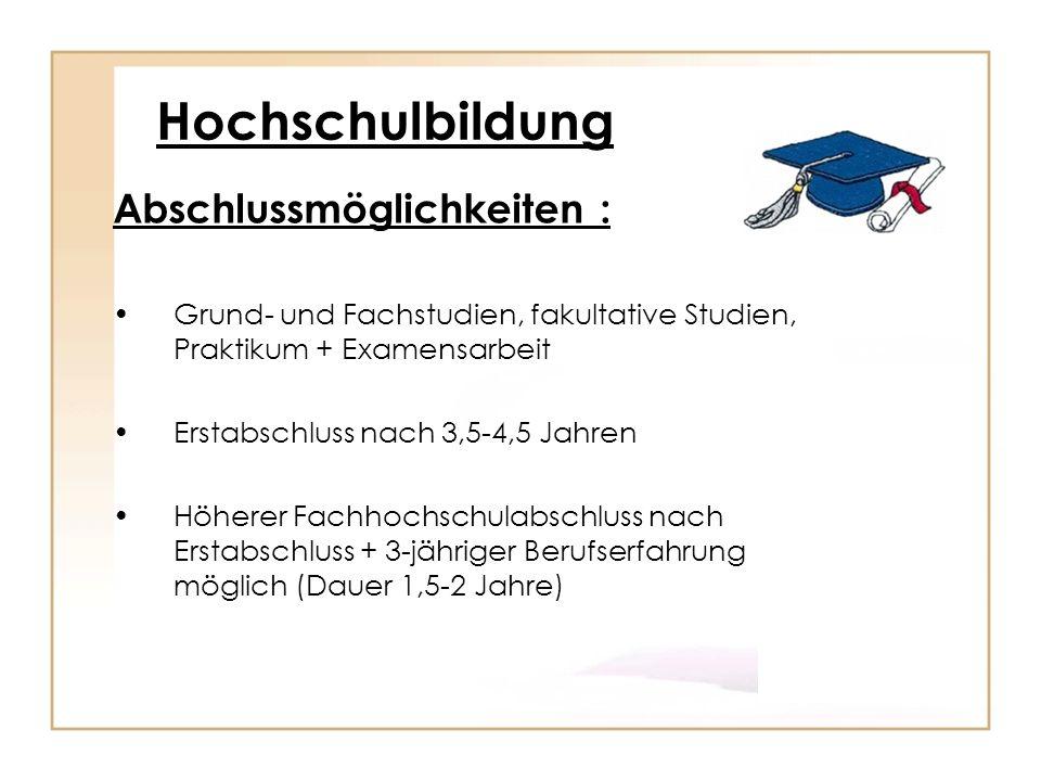 Hochschulbildung Abschlussmöglichkeiten : Grund- und Fachstudien, fakultative Studien, Praktikum + Examensarbeit Erstabschluss nach 3,5-4,5 Jahren Höh