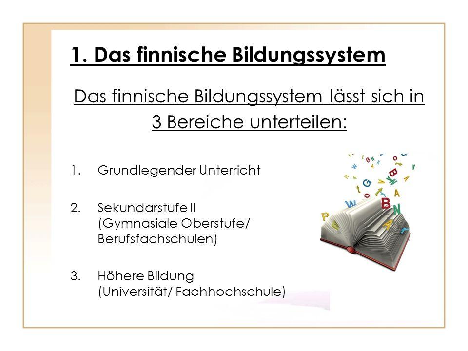 1. Das finnische Bildungssystem Das finnische Bildungssystem lässt sich in 3 Bereiche unterteilen: 1.Grundlegender Unterricht 2.Sekundarstufe II (Gymn
