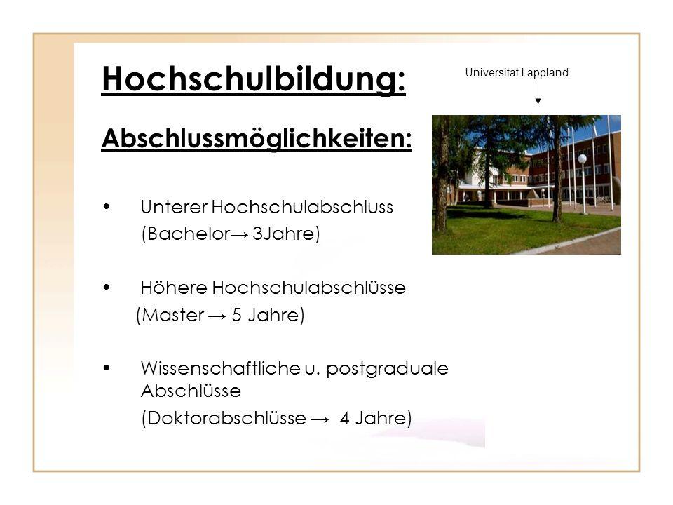 Hochschulbildung: Abschlussmöglichkeiten: Unterer Hochschulabschluss (Bachelor 3Jahre) Höhere Hochschulabschlüsse (Master 5 Jahre) Wissenschaftliche u