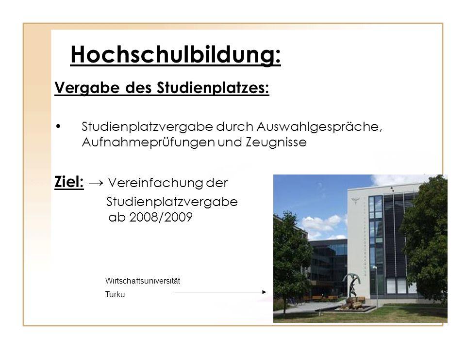 Hochschulbildung: Vergabe des Studienplatzes: Studienplatzvergabe durch Auswahlgespräche, Aufnahmeprüfungen und Zeugnisse Ziel: Vereinfachung der Stud