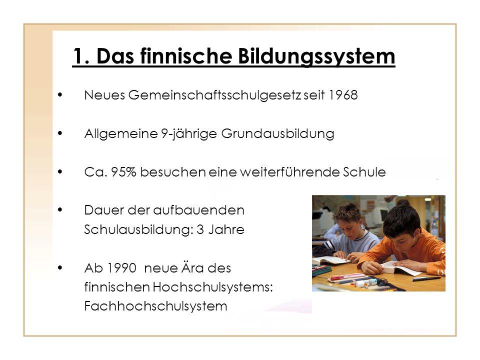 1. Das finnische Bildungssystem Neues Gemeinschaftsschulgesetz seit 1968 Allgemeine 9-jährige Grundausbildung Ca. 95% besuchen eine weiterführende Sch