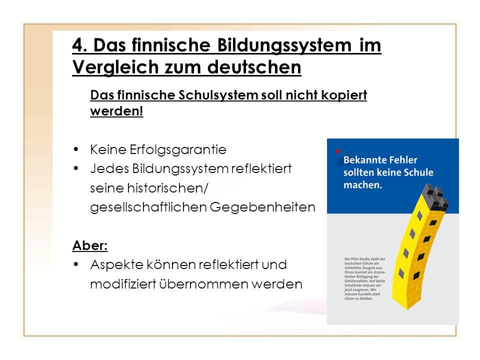 4. Das finnische Bildungssystem im Vergleich zum deutschen Das finnische Schulsystem soll nicht kopiert werden! Keine Erfolgsgarantie Jedes Bildungssy