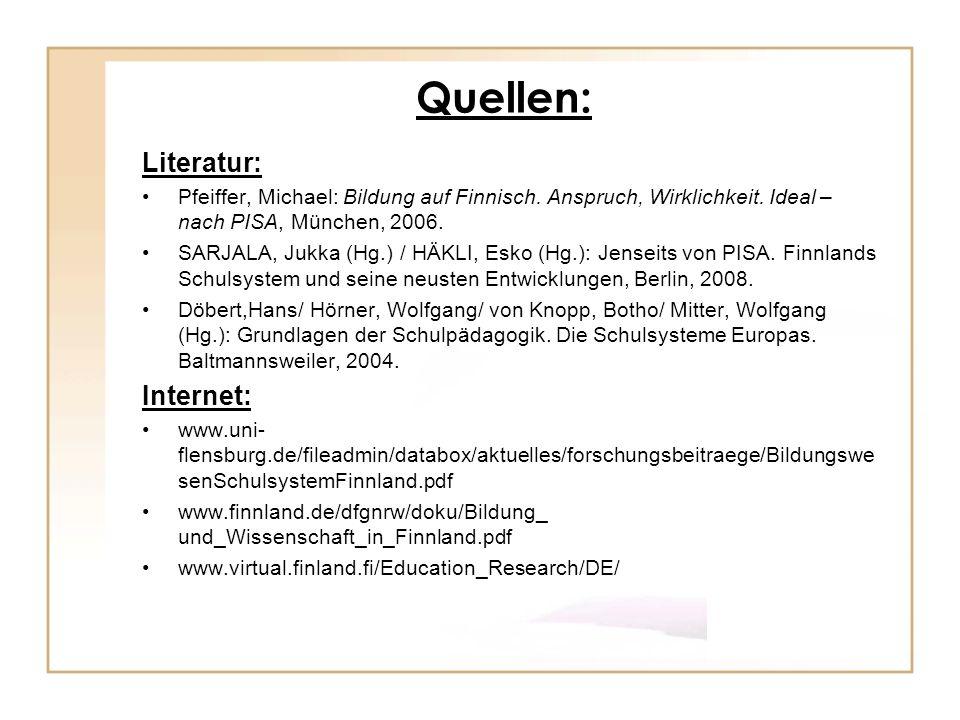 Quellen: Literatur: Pfeiffer, Michael: Bildung auf Finnisch. Anspruch, Wirklichkeit. Ideal – nach PISA, München, 2006. SARJALA, Jukka (Hg.) / HÄKLI, E