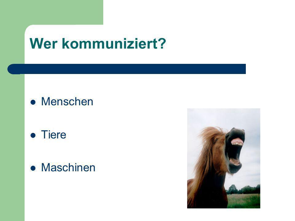 Wer kommuniziert? Menschen Tiere Maschinen