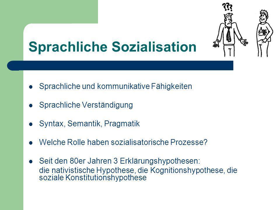 Sprachliche Sozialisation Sprachliche und kommunikative Fähigkeiten Sprachliche Verständigung Syntax, Semantik, Pragmatik Welche Rolle haben sozialisatorische Prozesse.