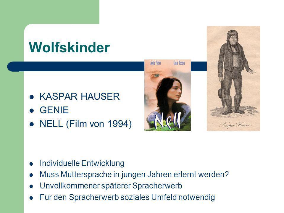 Wolfskinder KASPAR HAUSER GENIE NELL (Film von 1994) Individuelle Entwicklung Muss Muttersprache in jungen Jahren erlernt werden.