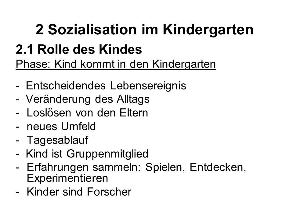 2 Sozialisation im Kindergarten 2.1 Rolle des Kindes Phase: Kind kommt in den Kindergarten - Entscheidendes Lebensereignis - Veränderung des Alltags -