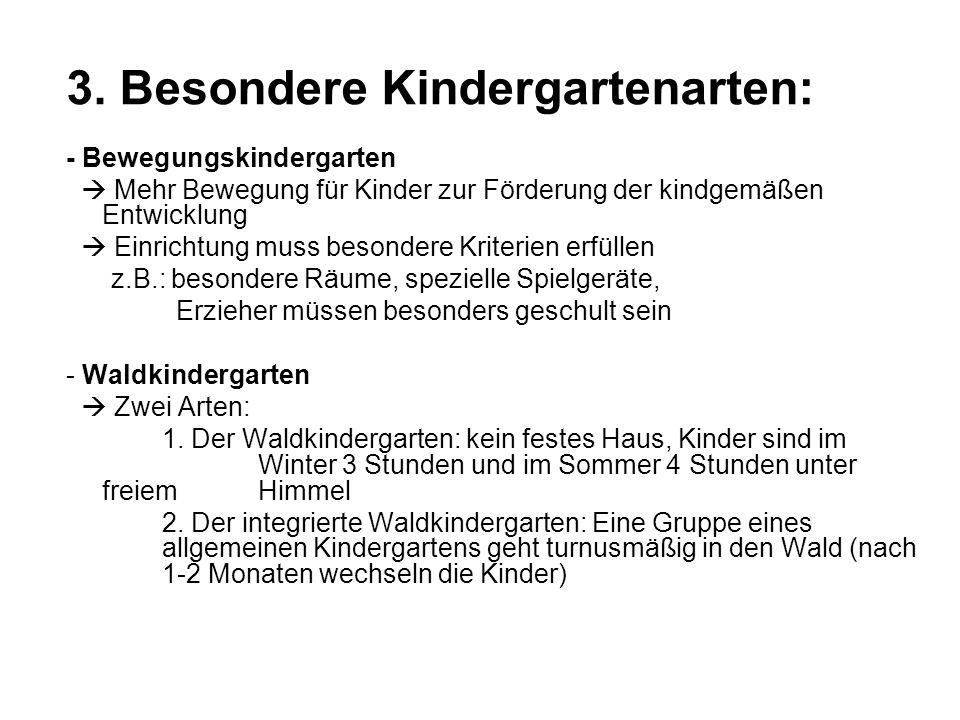 3. Besondere Kindergartenarten: - Bewegungskindergarten Mehr Bewegung für Kinder zur Förderung der kindgemäßen Entwicklung Einrichtung muss besondere