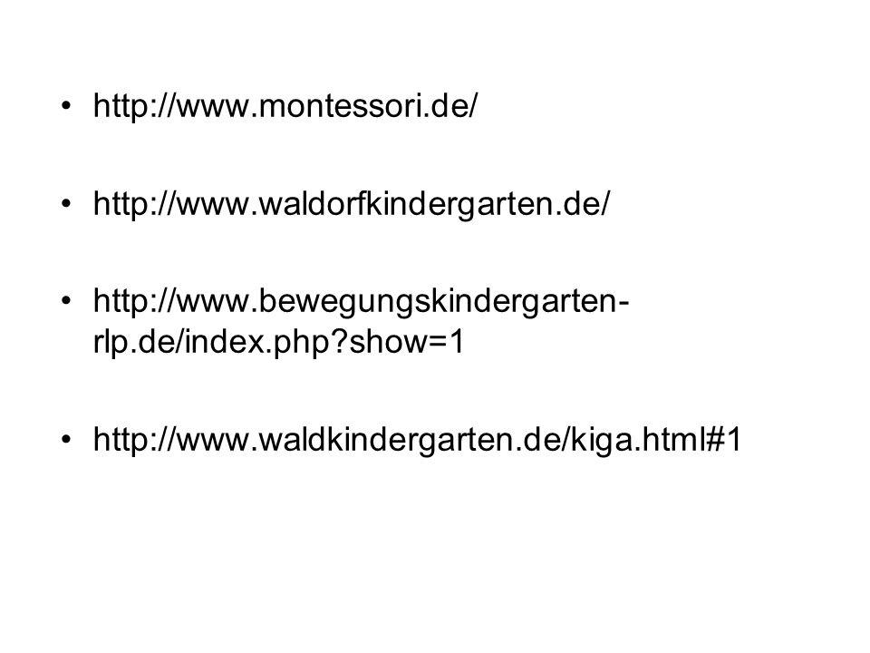 http://www.montessori.de/ http://www.waldorfkindergarten.de/ http://www.bewegungskindergarten- rlp.de/index.php?show=1 http://www.waldkindergarten.de/