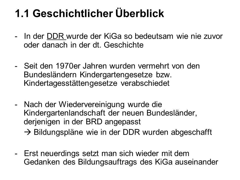1.1 Geschichtlicher Überblick - In der DDR wurde der KiGa so bedeutsam wie nie zuvor oder danach in der dt. Geschichte - Seit den 1970er Jahren wurden