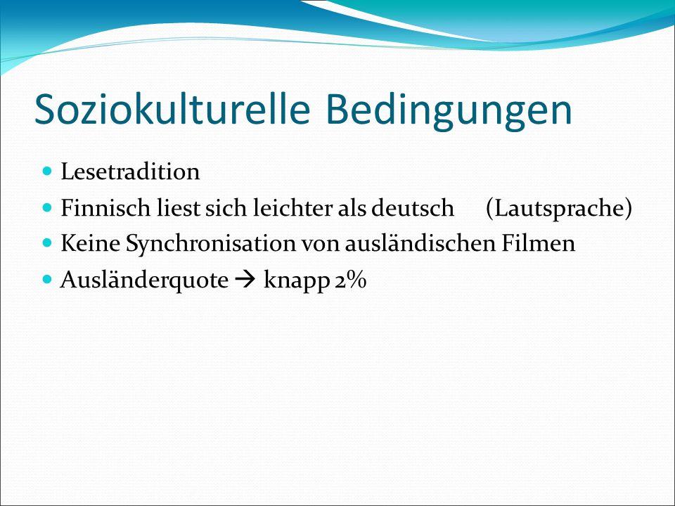 Soziokulturelle Bedingungen Lesetradition Finnisch liest sich leichter als deutsch (Lautsprache) Keine Synchronisation von ausländischen Filmen Auslän