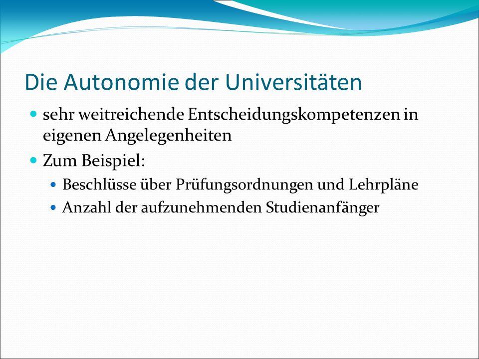 Die Autonomie der Universitäten sehr weitreichende Entscheidungskompetenzen in eigenen Angelegenheiten Zum Beispiel: Beschlüsse über Prüfungsordnungen