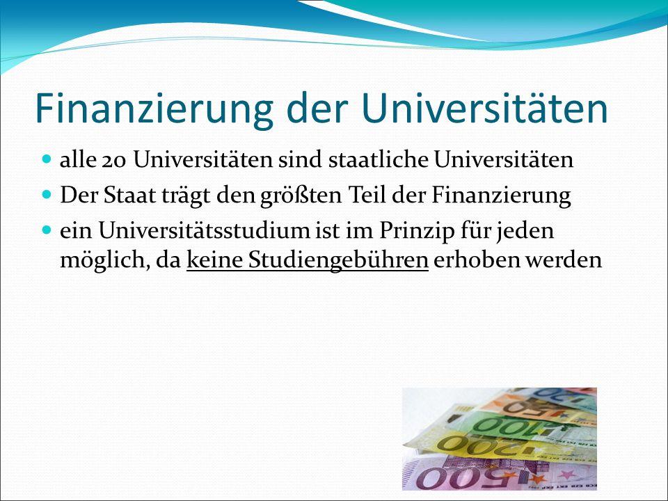 Finanzierung der Universitäten alle 20 Universitäten sind staatliche Universitäten Der Staat trägt den größten Teil der Finanzierung ein Universitätss