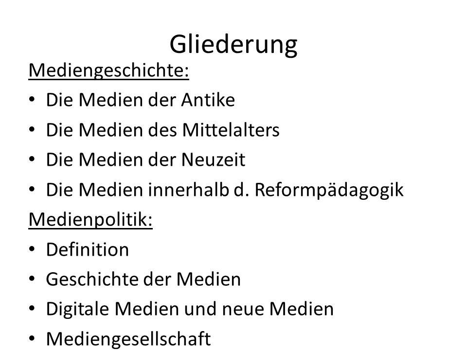 Gliederung Mediengeschichte: Die Medien der Antike Die Medien des Mittelalters Die Medien der Neuzeit Die Medien innerhalb d. Reformpädagogik Medienpo