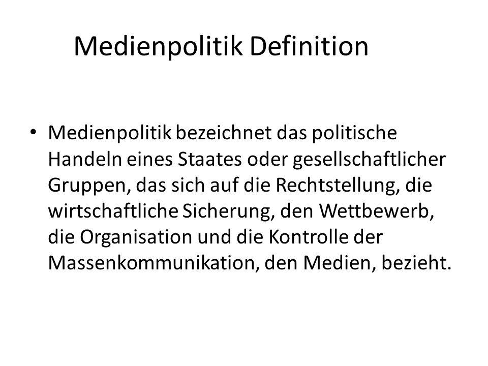 Medienpolitik Definition Medienpolitik bezeichnet das politische Handeln eines Staates oder gesellschaftlicher Gruppen, das sich auf die Rechtstellung