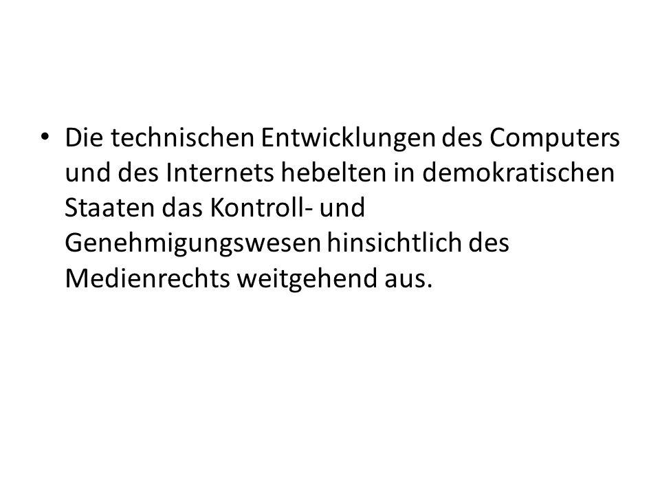 Die technischen Entwicklungen des Computers und des Internets hebelten in demokratischen Staaten das Kontroll- und Genehmigungswesen hinsichtlich des