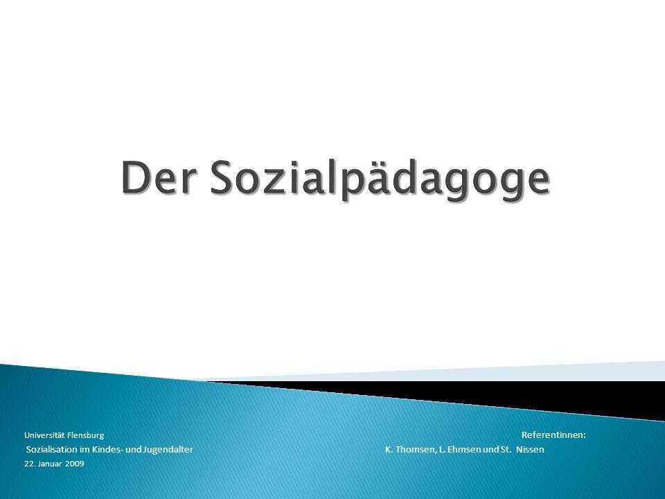Universität Flensburg Referentinnen: Sozialisation im Kindes- und Jugendalter K. Thomsen, L. Ehmsen und St. Nissen 22. Januar 2009