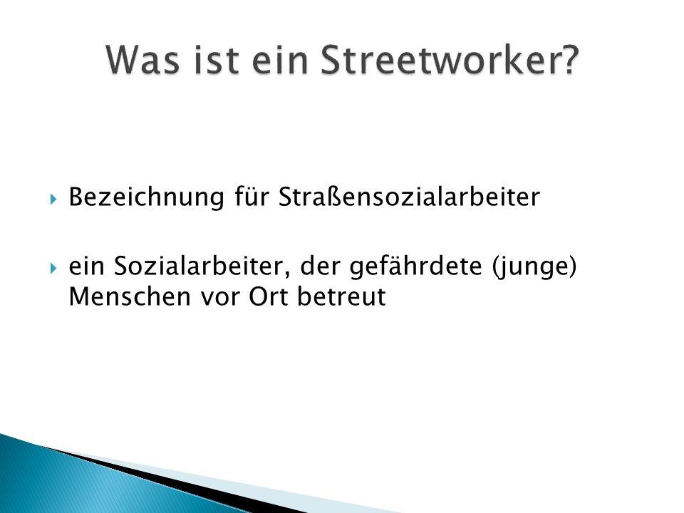 Bezeichnung für Straßensozialarbeiter ein Sozialarbeiter, der gefährdete (junge) Menschen vor Ort betreut