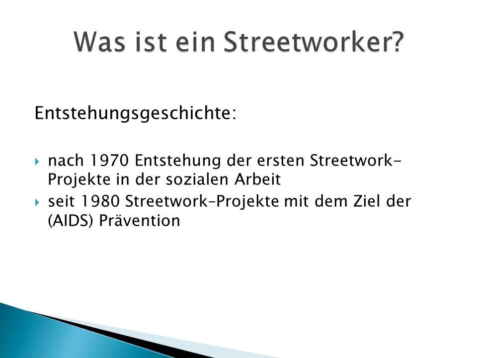 Entstehungsgeschichte: nach 1970 Entstehung der ersten Streetwork- Projekte in der sozialen Arbeit seit 1980 Streetwork–Projekte mit dem Ziel der (AID