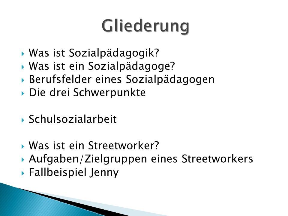 Was ist Sozialpädagogik? Was ist ein Sozialpädagoge? Berufsfelder eines Sozialpädagogen Die drei Schwerpunkte Schulsozialarbeit Was ist ein Streetwork