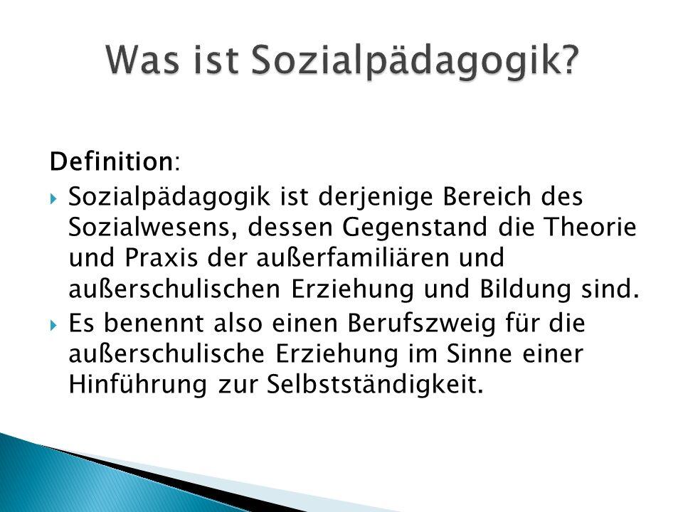 Definition: Sozialpädagogik ist derjenige Bereich des Sozialwesens, dessen Gegenstand die Theorie und Praxis der außerfamiliären und außerschulischen