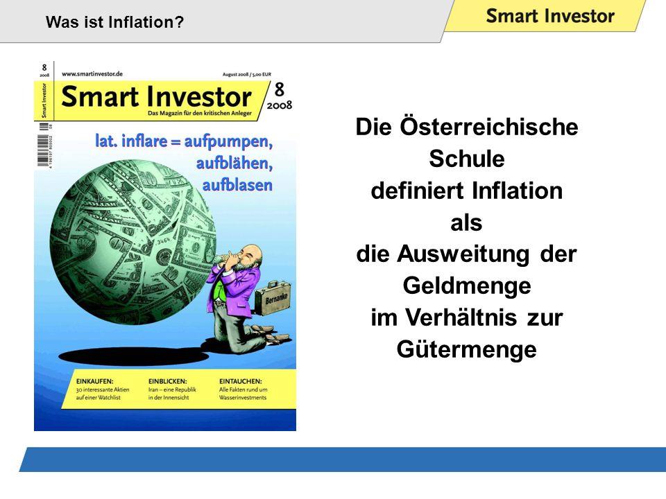 Die Österreichische Schule definiert Inflation als die Ausweitung der Geldmenge im Verhältnis zur Gütermenge Was ist Inflation?