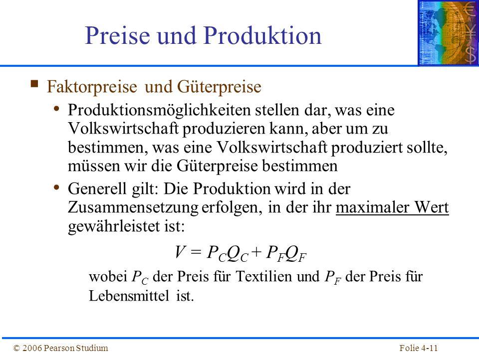 Folie 4-11© 2006 Pearson Studium Faktorpreise und Güterpreise Produktionsmöglichkeiten stellen dar, was eine Volkswirtschaft produzieren kann, aber um