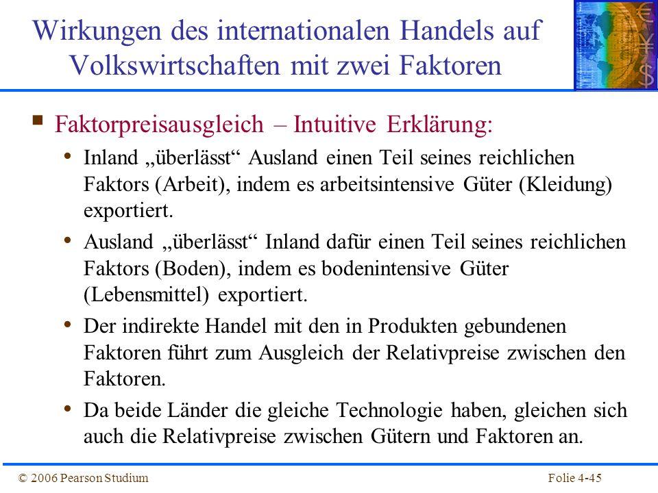Folie 4-45© 2006 Pearson Studium Faktorpreisausgleich – Intuitive Erklärung: Inland überlässt Ausland einen Teil seines reichlichen Faktors (Arbeit),