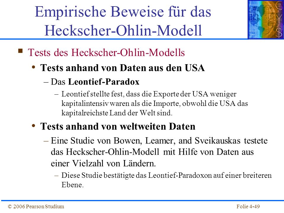 Folie 4-49© 2006 Pearson Studium Tests des Heckscher-Ohlin-Modells Tests anhand von Daten aus den USA –Das Leontief-Paradox –Leontief stellte fest, da