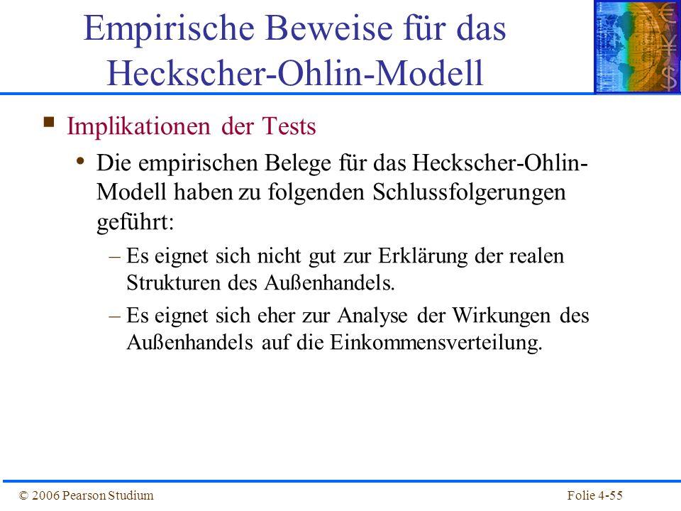 Folie 4-55© 2006 Pearson Studium Implikationen der Tests Die empirischen Belege für das Heckscher-Ohlin- Modell haben zu folgenden Schlussfolgerungen