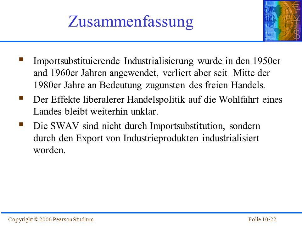 Folie 10-22Copyright © 2006 Pearson Studium Importsubstituierende Industrialisierung wurde in den 1950er and 1960er Jahren angewendet, verliert aber s