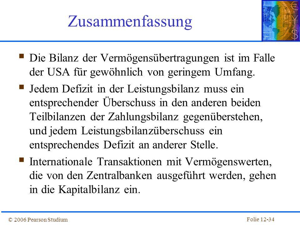 Folie 12-33 © 2006 Pearson Studium Zusammenfassung Sämtliche Transaktionen zwischen einem Land und dem Rest der Welt werden in der Zahlungsbilanz erfa
