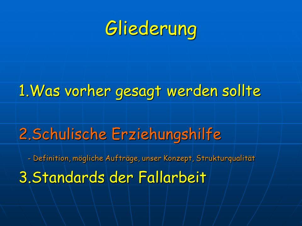 Gliederung 1.Was vorher gesagt werden sollte 2.Schulische Erziehungshilfe - Definition, mögliche Aufträge, unser Konzept, Strukturqualität - Definitio