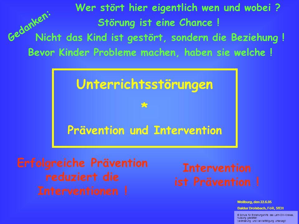 © Schule für Erziehungshilfe des Lahn-Dill-Kreises, Nutzung gestattet! Veränderung und Vervielfältigung untersagt! Unterrichtsstörungen * Prävention u