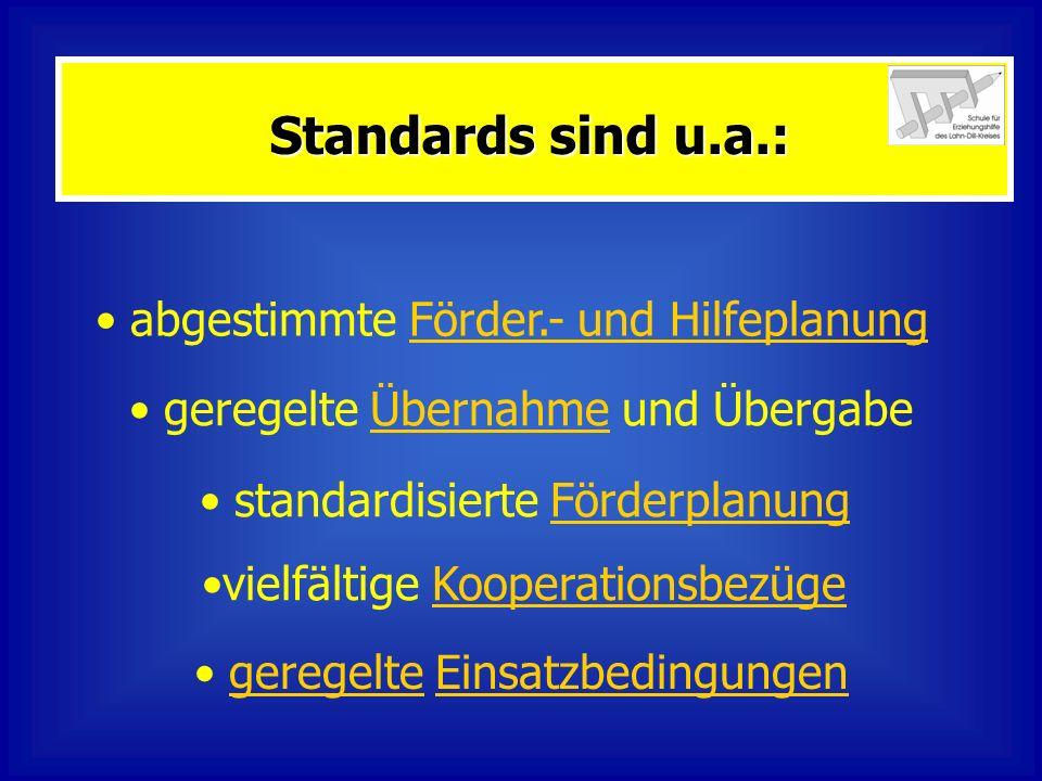Standards sind u.a.: abgestimmte Förder.- und HilfeplanungFörder.- und Hilfeplanung geregelte Übernahme und ÜbergabeÜbernahme standardisierte Förderpl