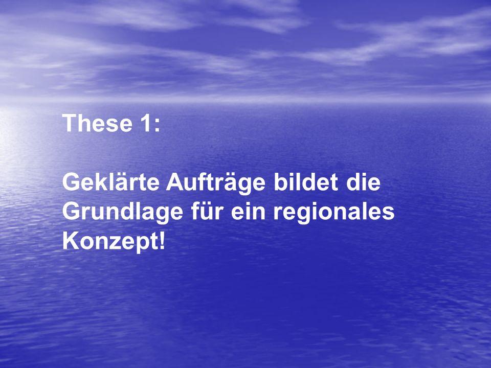 These 1: Geklärte Aufträge bildet die Grundlage für ein regionales Konzept!