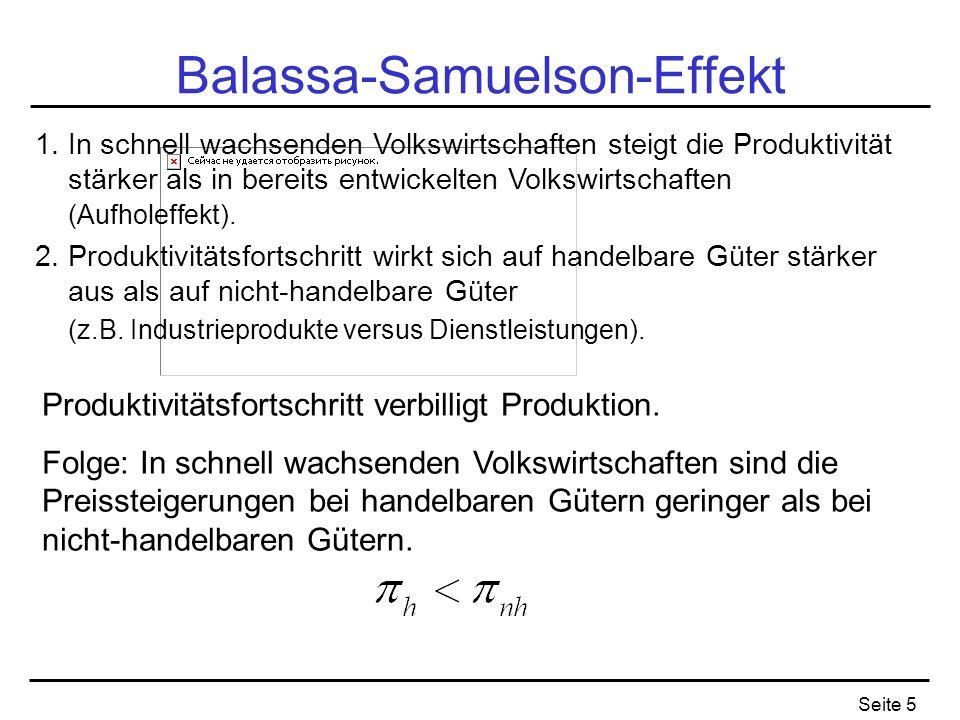 Seite 5 Balassa-Samuelson-Effekt 1. In schnell wachsenden Volkswirtschaften steigt die Produktivität stärker als in bereits entwickelten Volkswirtscha