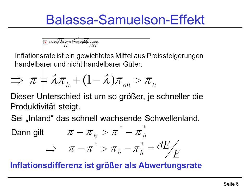 Seite 6 Balassa-Samuelson-Effekt Dieser Unterschied ist um so größer, je schneller die Produktivität steigt. Inflationsdifferenz ist größer als Abwert