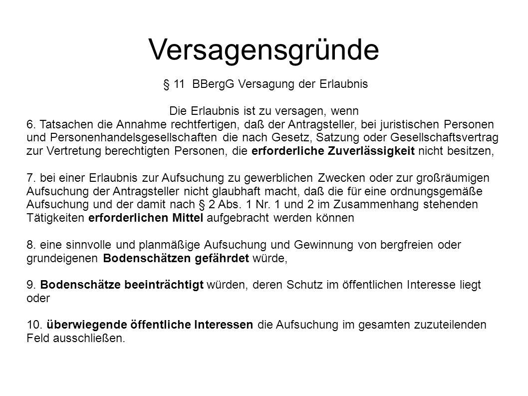 Versagensgründe § 11 BBergG Versagung der Erlaubnis Die Erlaubnis ist zu versagen, wenn 6.