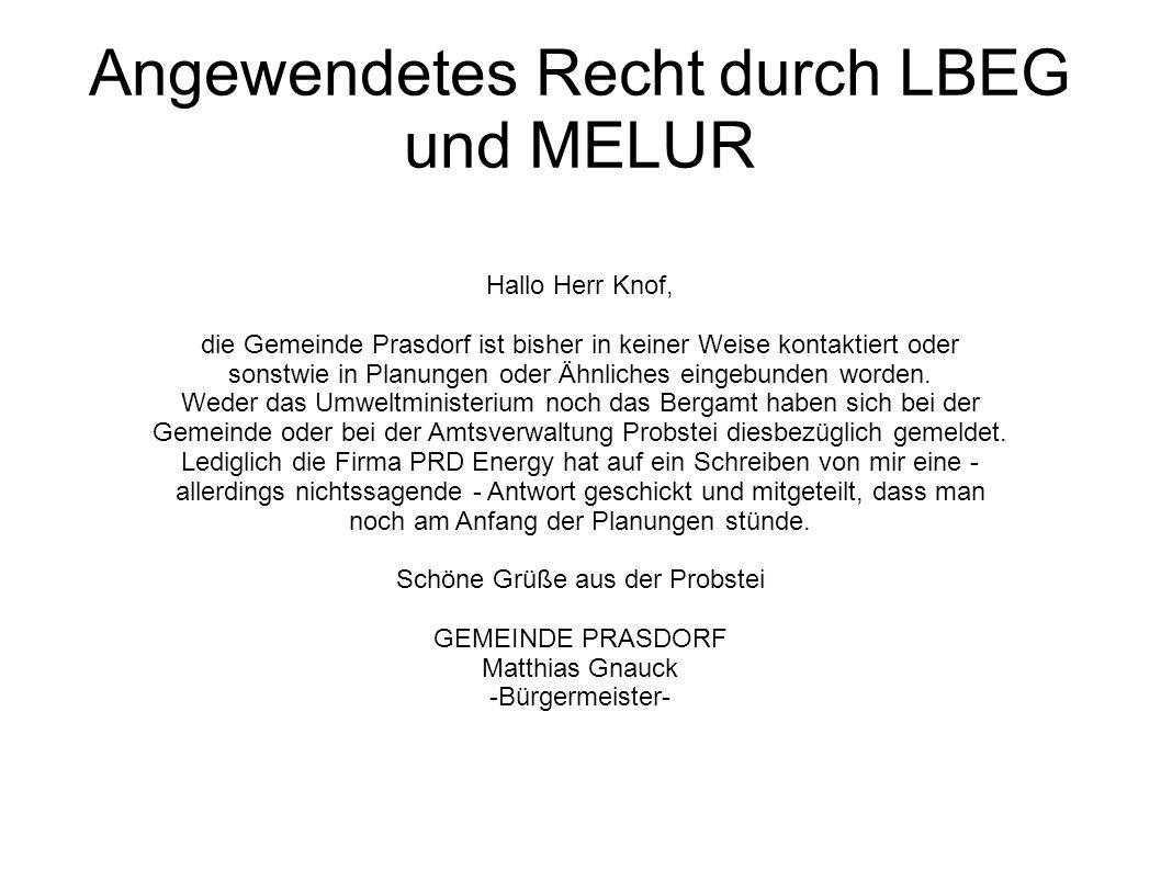 Angewendetes Recht durch LBEG und MELUR Hallo Herr Knof, die Gemeinde Prasdorf ist bisher in keiner Weise kontaktiert oder sonstwie in Planungen oder Ähnliches eingebunden worden.