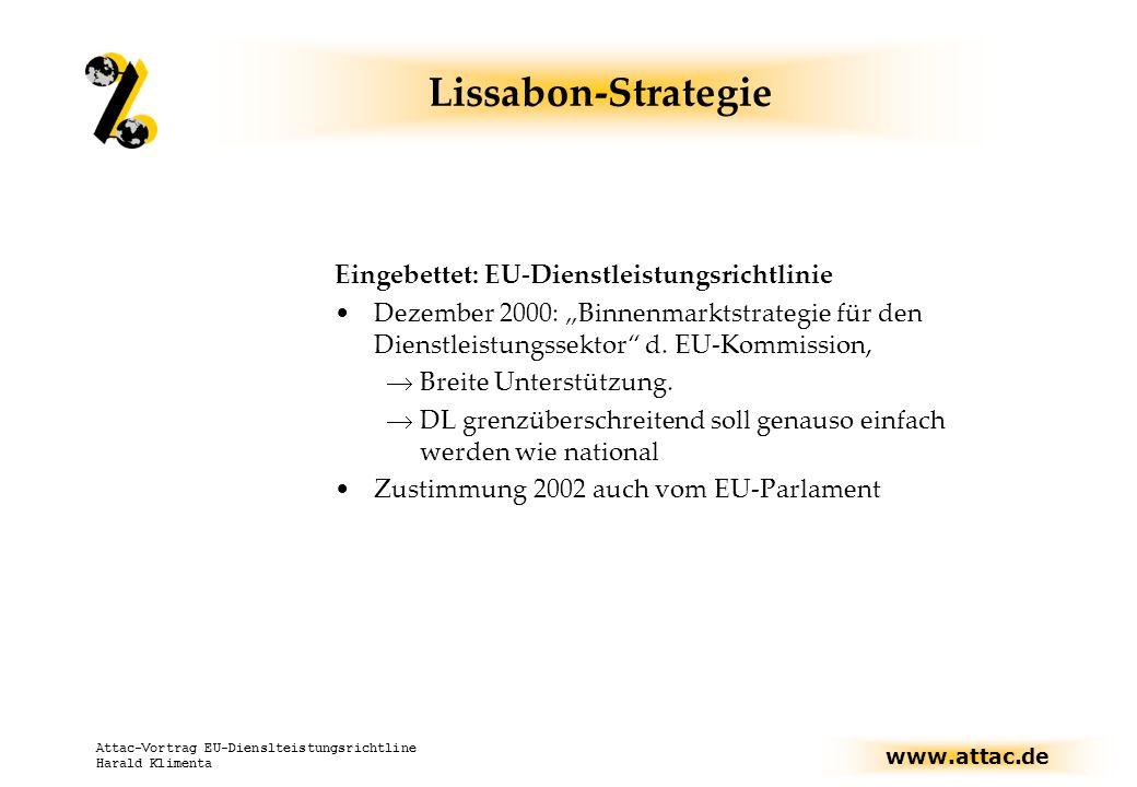 www.attac.de Attac-Vortrag EU-Dienslteistungsrichtline Harald Klimenta Lissabon-Strategie Eingebettet: EU-Dienstleistungsrichtlinie Dezember 2000: Binnenmarktstrategie für den Dienstleistungssektor d.