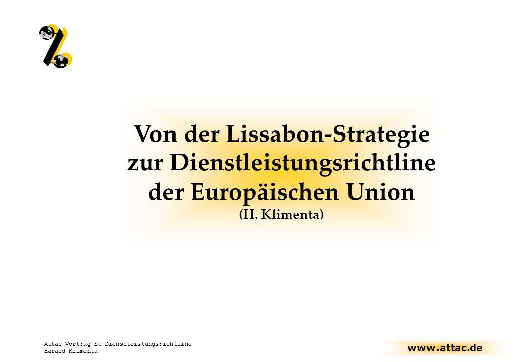 www.attac.de Attac-Vortrag EU-Dienslteistungsrichtline Harald Klimenta Von der Lissabon-Strategie zur Dienstleistungsrichtline der Europäischen Union (H.