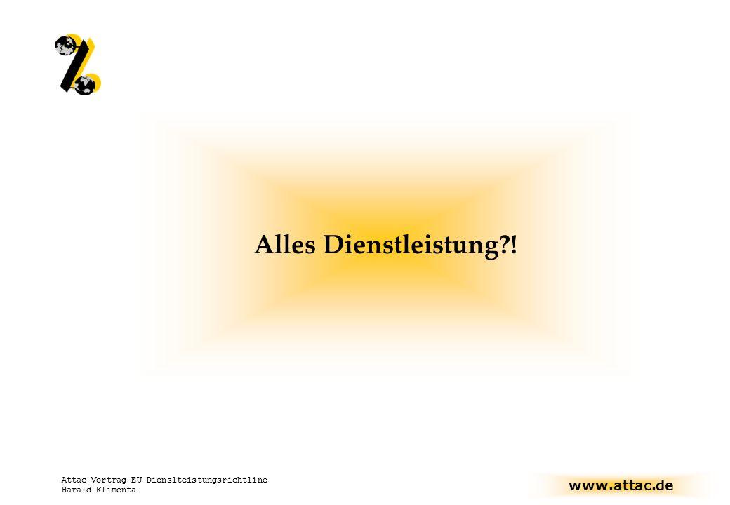 www.attac.de Attac-Vortrag EU-Dienslteistungsrichtline Harald Klimenta Alles Dienstleistung !