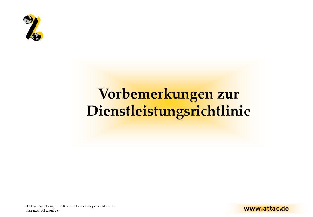 www.attac.de Attac-Vortrag EU-Dienslteistungsrichtline Harald Klimenta Vorbemerkungen zur Dienstleistungsrichtlinie