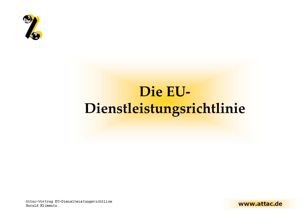 www.attac.de Attac-Vortrag EU-Dienslteistungsrichtline Harald Klimenta Die EU- Dienstleistungsrichtlinie